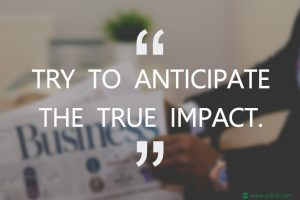 Try to anticipate the true impact. PVBid.